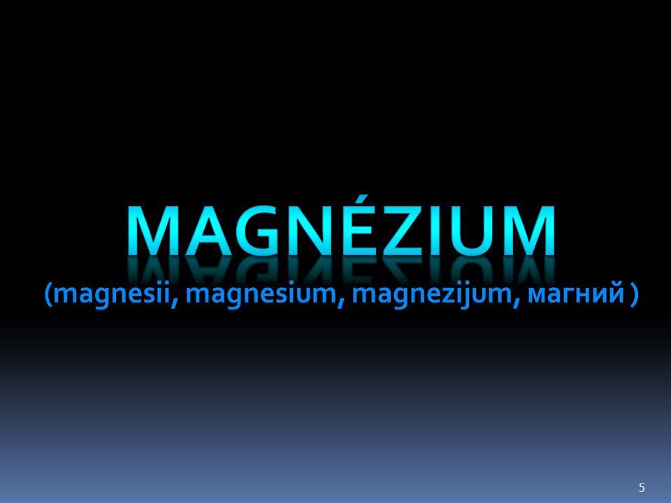 MAGNÉZIUM (magnesii, magnesium, magnezijum, магний )