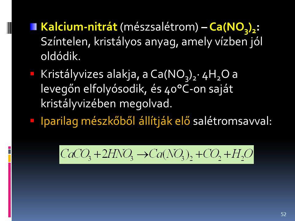 Kalcium-nitrát (mészsalétrom) – Ca(NO3)2: Színtelen, kristályos anyag, amely vízben jól oldódik.