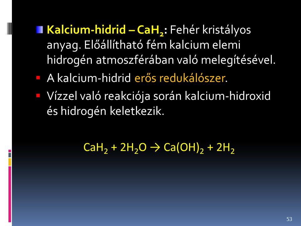 Kalcium-hidrid – CaH2: Fehér kristályos anyag