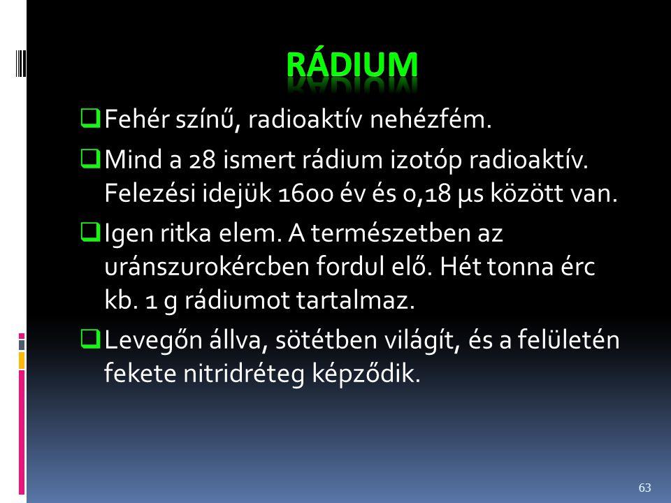 Rádium Fehér színű, radioaktív nehézfém.