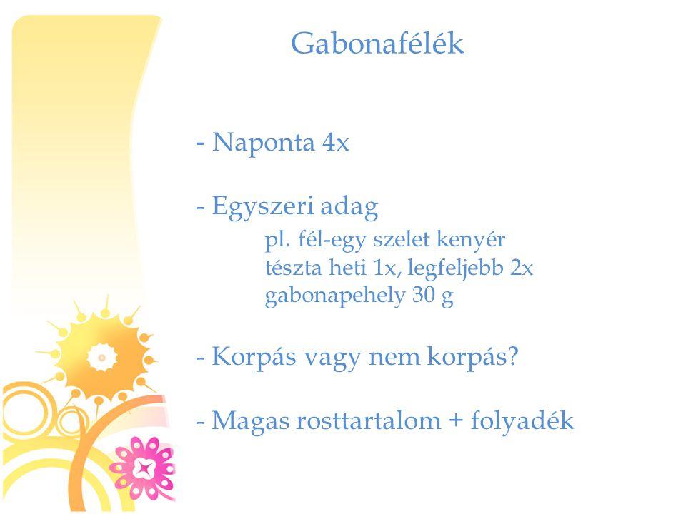 Gabonafélék - Naponta 4x Egyszeri adag pl. fél-egy szelet kenyér