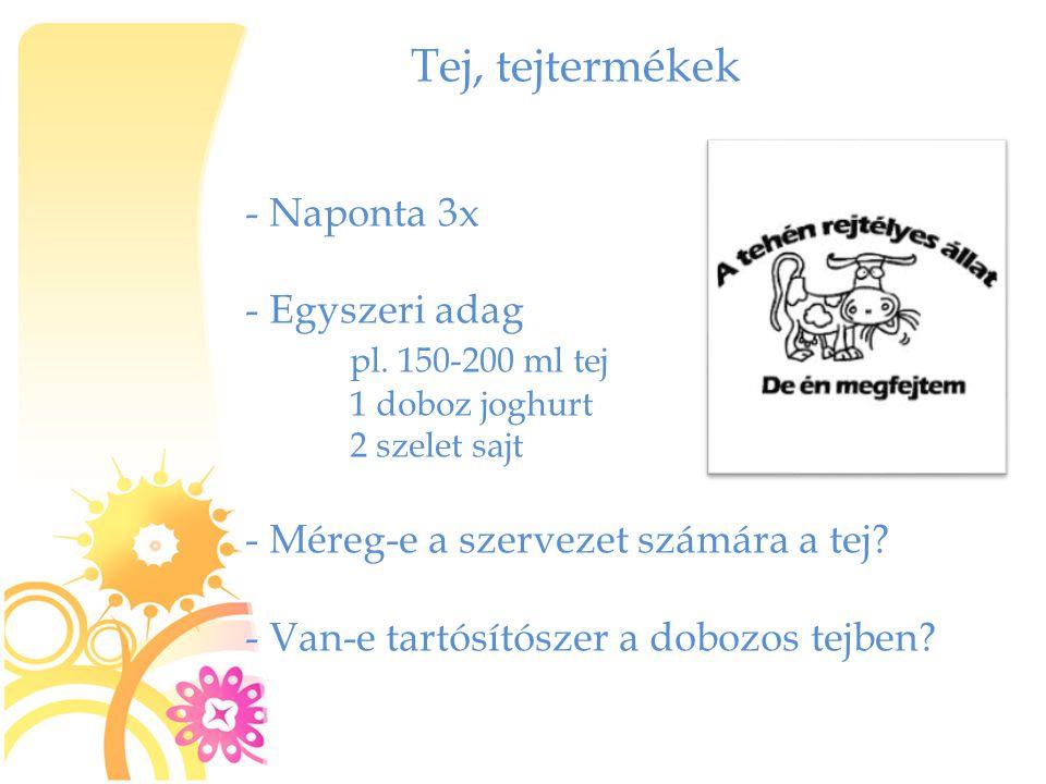 Tej, tejtermékek Naponta 3x Egyszeri adag pl. 150-200 ml tej