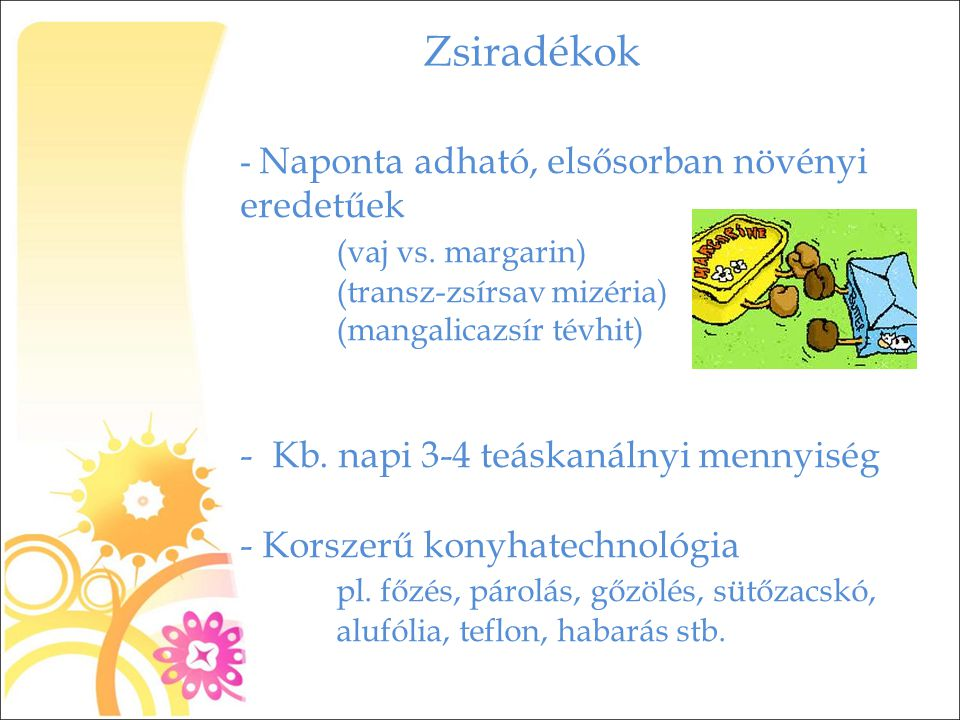Zsiradékok (vaj vs. margarin) Kb. napi 3-4 teáskanálnyi mennyiség