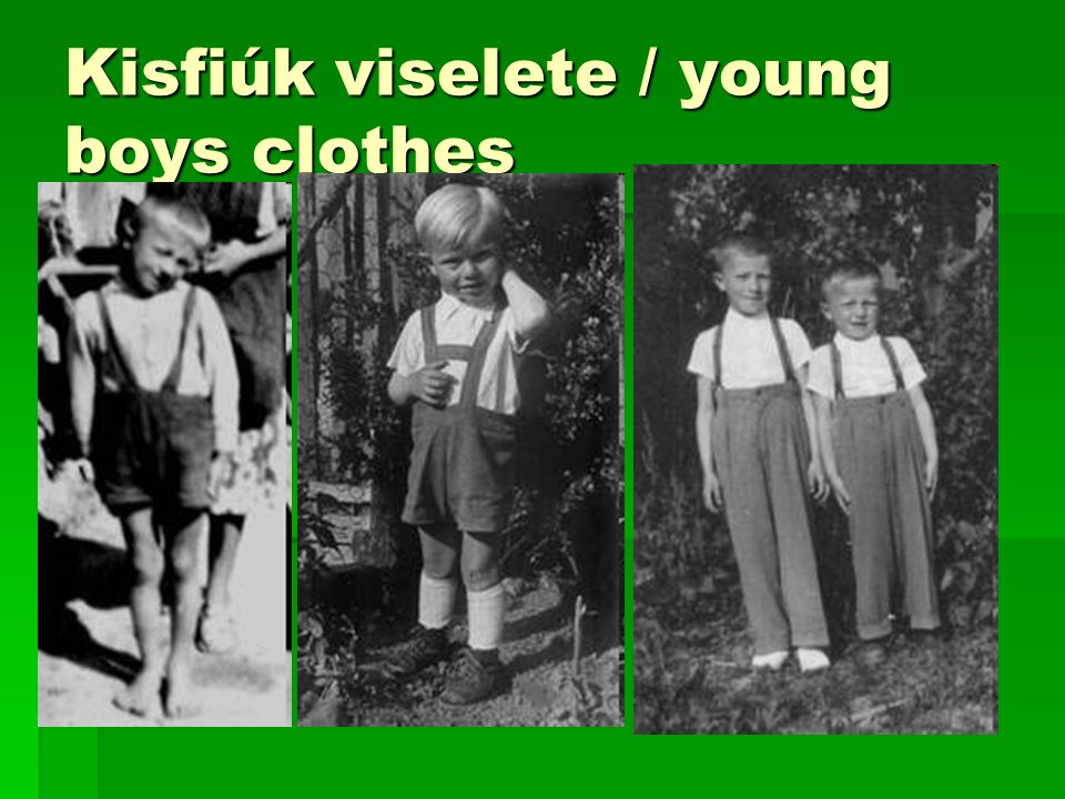 Kisfiúk viselete / young boys clothes
