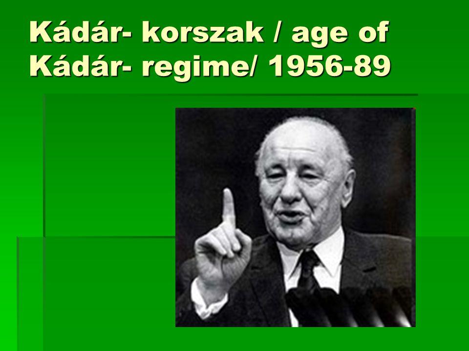 Kádár- korszak / age of Kádár- regime/ 1956-89