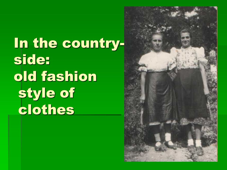 In the country- side: old fashion style of clothes