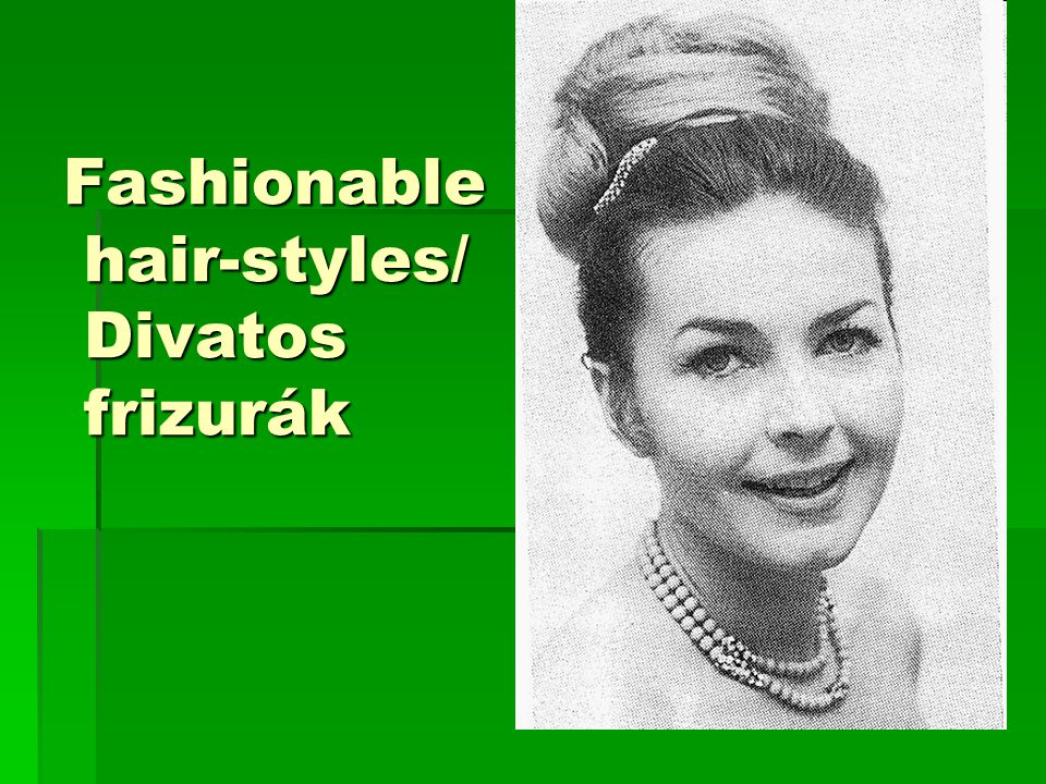 Fashionable hair-styles/ Divatos frizurák