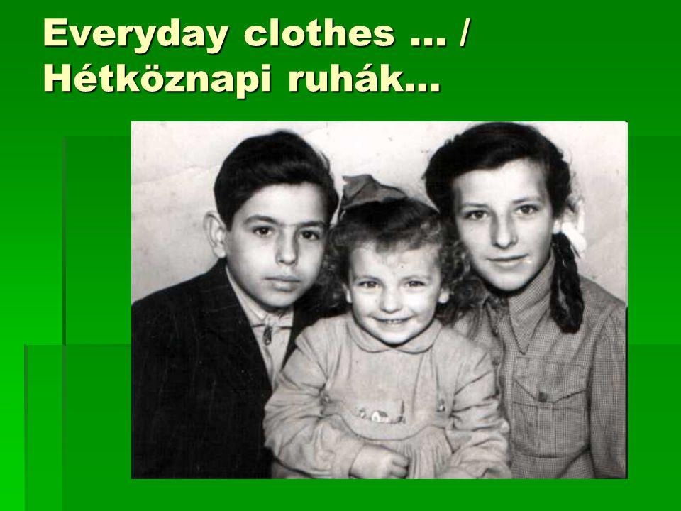 Everyday clothes ... / Hétköznapi ruhák…