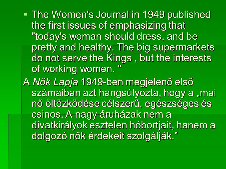 The Women s Journal in 1949 published the first issues of emphasizing that today s woman should dress, and be pretty and healthy. The big supermarkets do not serve the Kings , but the interests of working women.