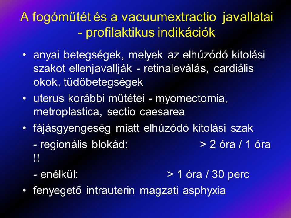 A fogóműtét és a vacuumextractio javallatai - profilaktikus indikációk