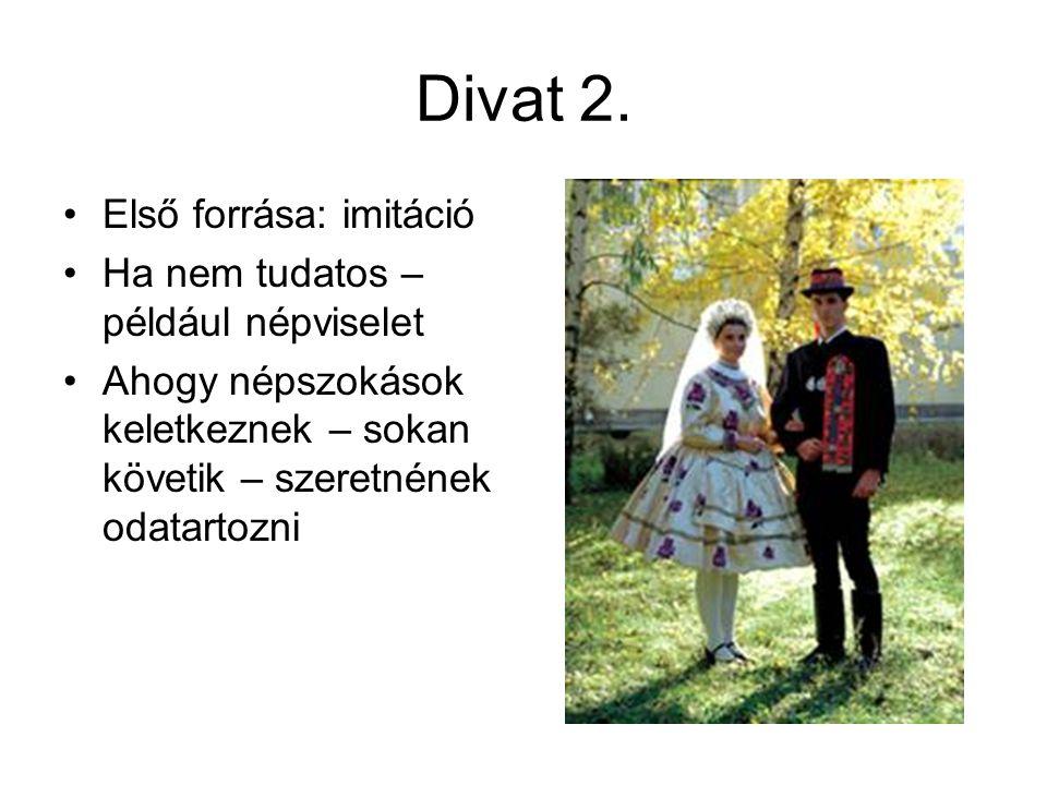 Divat 2. Első forrása: imitáció Ha nem tudatos – például népviselet