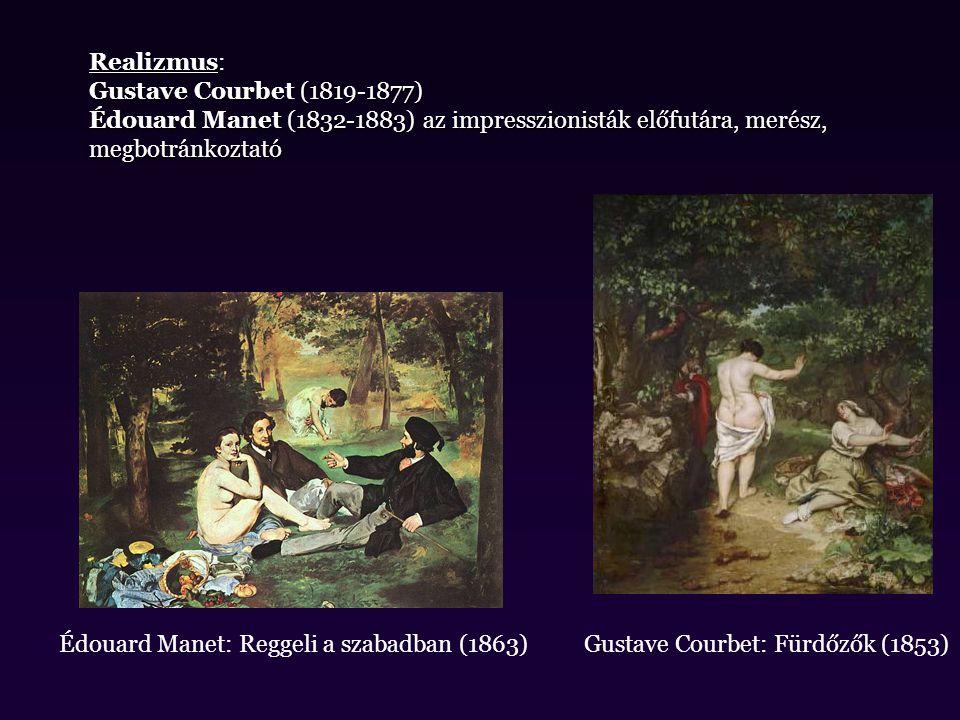Realizmus: Gustave Courbet (1819-1877) Édouard Manet (1832-1883) az impresszionisták előfutára, merész, megbotránkoztató.