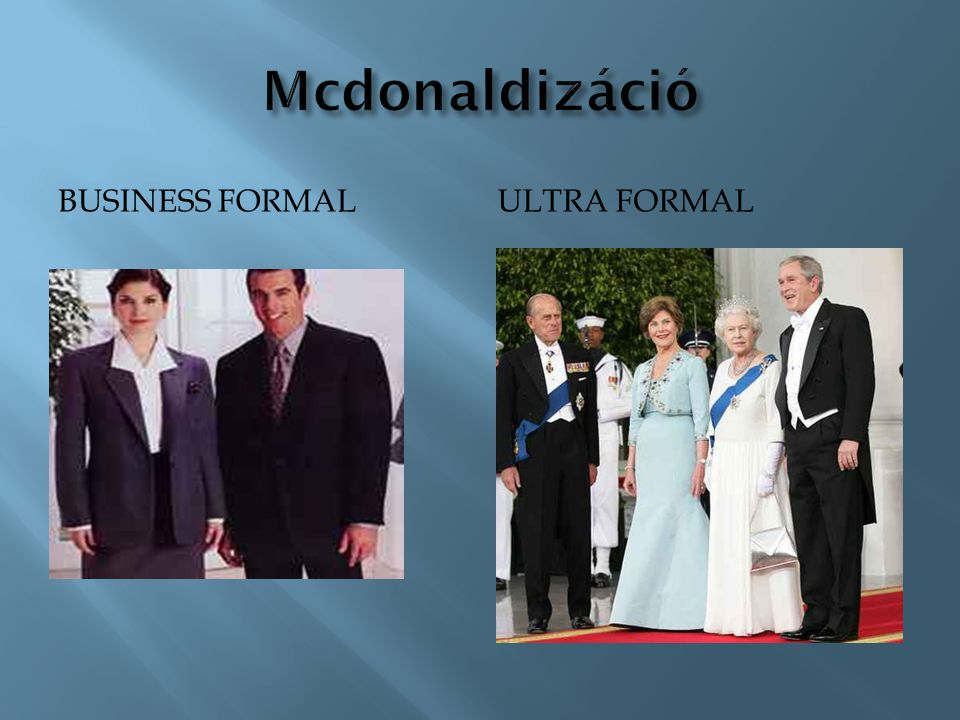 Mcdonaldizáció Business formal Ultra formal