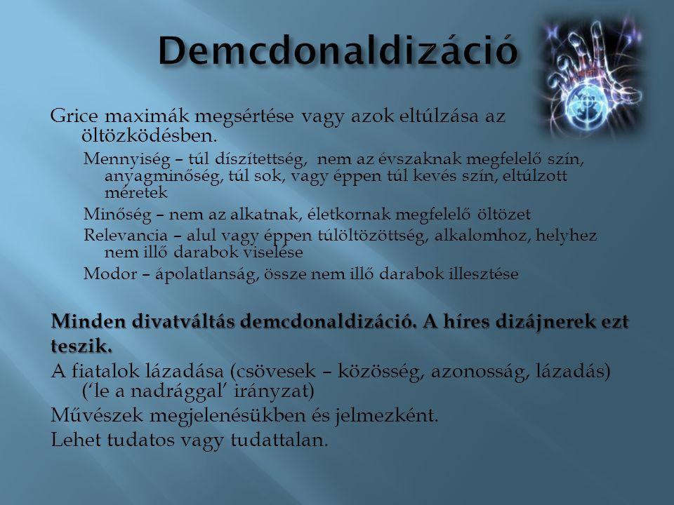 Demcdonaldizáció Grice maximák megsértése vagy azok eltúlzása az öltözködésben.