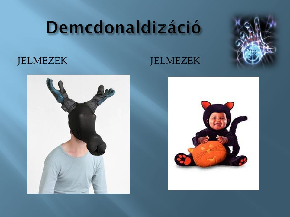 Demcdonaldizáció Jelmezek jelmezek