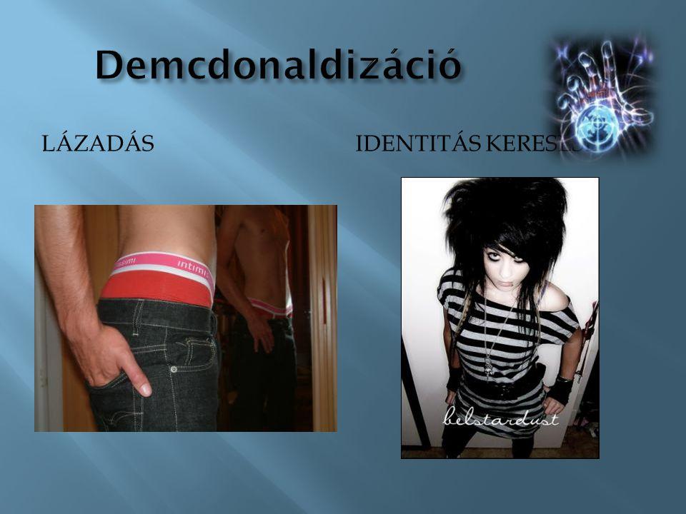 Demcdonaldizáció lázadás Identitás keresése