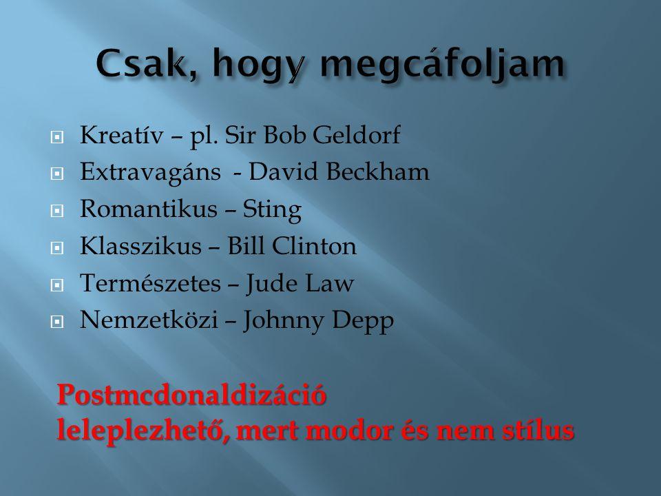 Csak, hogy megcáfoljam Kreatív – pl. Sir Bob Geldorf. Extravagáns - David Beckham. Romantikus – Sting.