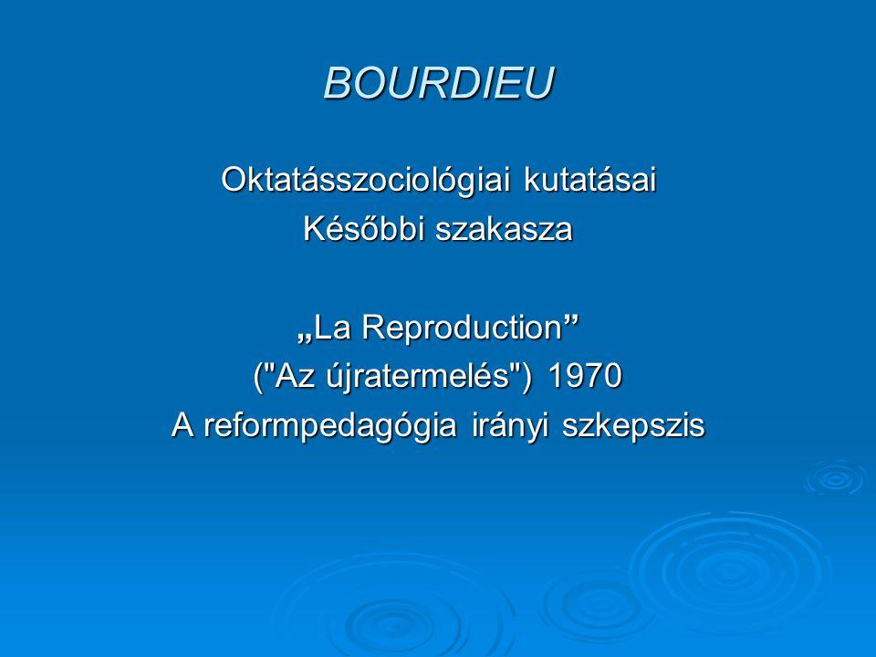 BOURDIEU Oktatásszociológiai kutatásai Későbbi szakasza