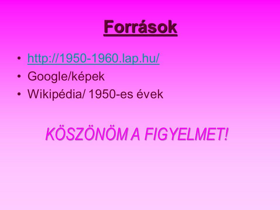 Források http://1950-1960.lap.hu/ Google/képek Wikipédia/ 1950-es évek