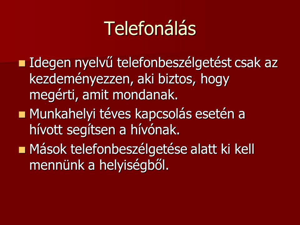 Telefonálás Idegen nyelvű telefonbeszélgetést csak az kezdeményezzen, aki biztos, hogy megérti, amit mondanak.