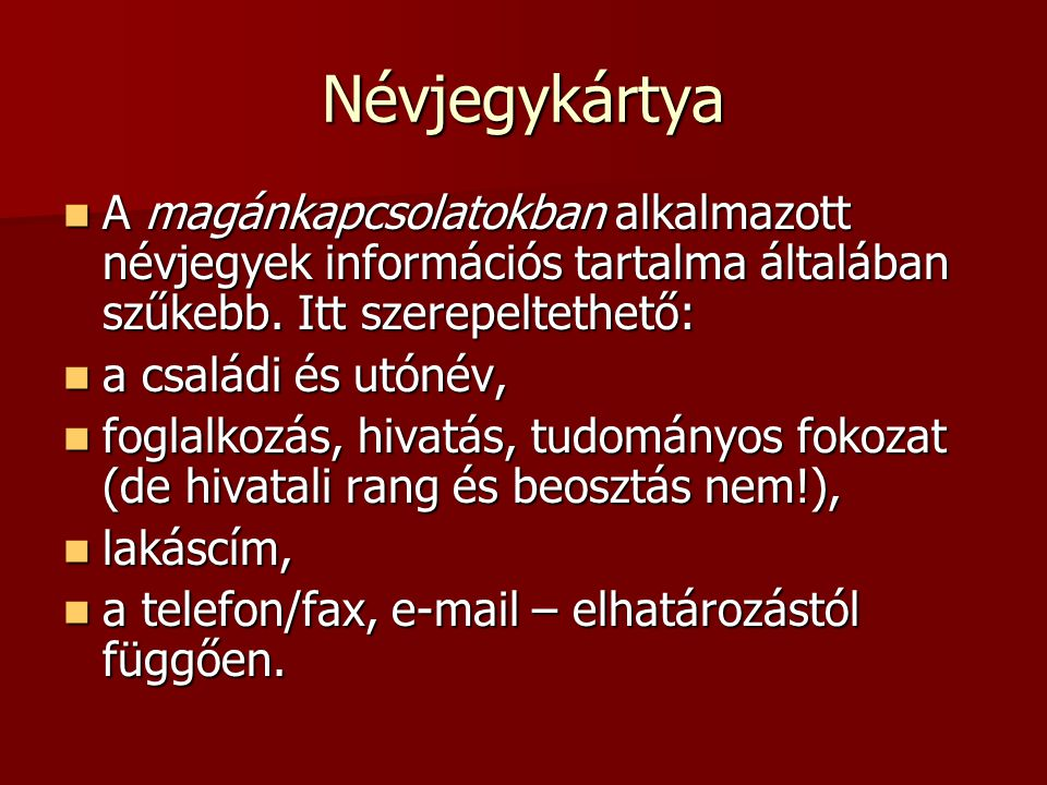 Névjegykártya A magánkapcsolatokban alkalmazott névjegyek információs tartalma általában szűkebb. Itt szerepeltethető: