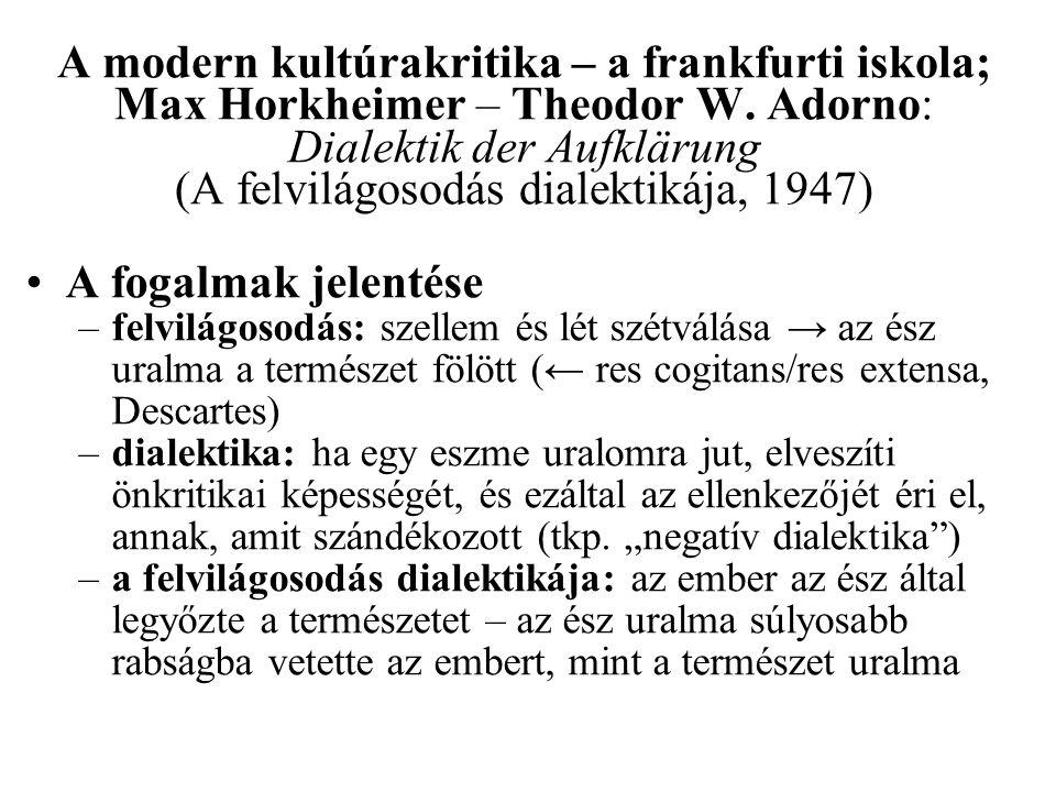 A modern kultúrakritika – a frankfurti iskola; Max Horkheimer – Theodor W. Adorno: Dialektik der Aufklärung (A felvilágosodás dialektikája, 1947)
