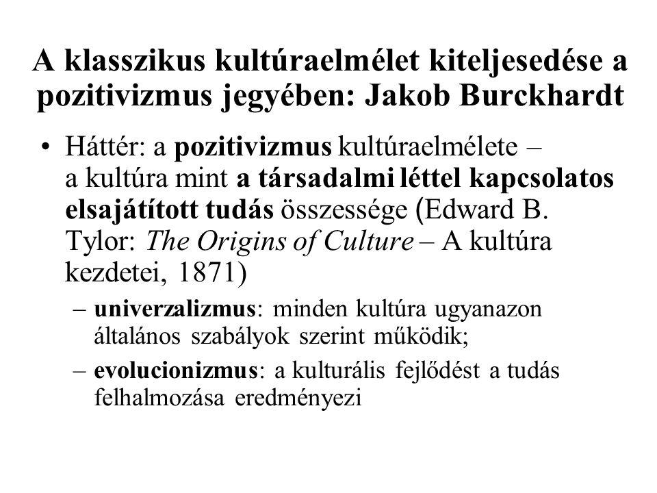 A klasszikus kultúraelmélet kiteljesedése a pozitivizmus jegyében: Jakob Burckhardt