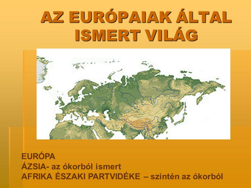 AZ EURÓPAIAK ÁLTAL ISMERT VILÁG