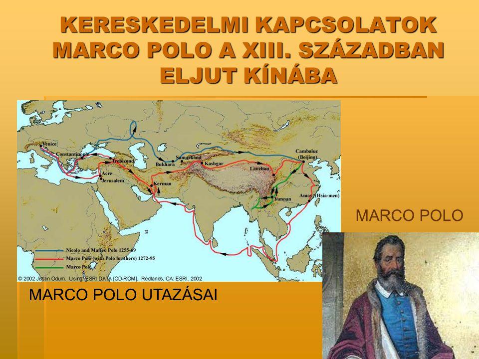 KERESKEDELMI KAPCSOLATOK MARCO POLO A XIII. SZÁZADBAN ELJUT KÍNÁBA