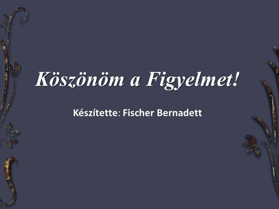 Készítette: Fischer Bernadett