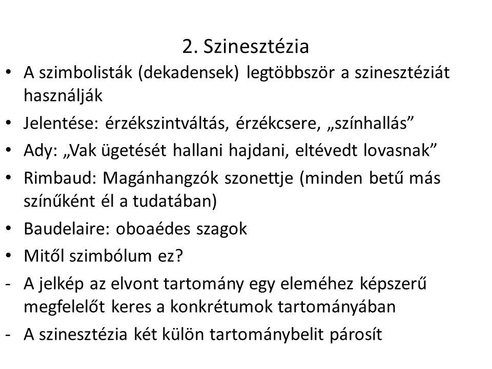 """2. Szinesztézia A szimbolisták (dekadensek) legtöbbször a szinesztéziát használják. Jelentése: érzékszintváltás, érzékcsere, """"színhallás"""