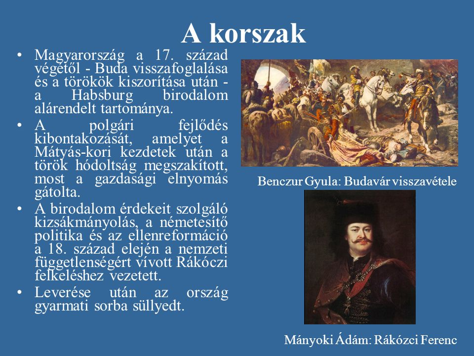 A korszak Magyarország a 17. század végétől - Buda visszafoglalása és a törökök kiszorítása után - a Habsburg birodalom alárendelt tartománya.