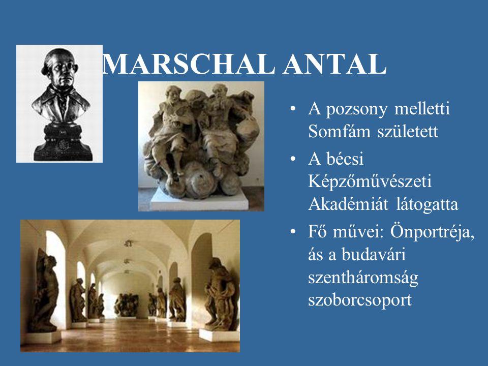 MARSCHAL ANTAL A pozsony melletti Somfám született
