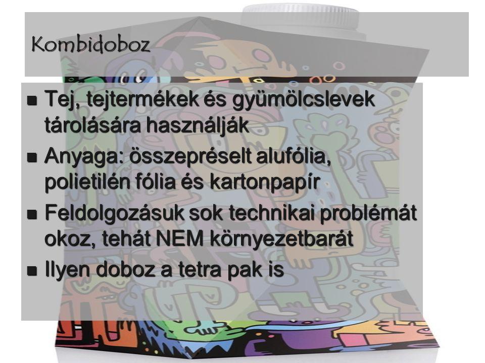 Kombidoboz Tej, tejtermékek és gyümölcslevek tárolására használják. Anyaga: összepréselt alufólia, polietilén fólia és kartonpapír.