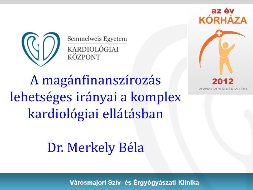 A magánfinanszírozás lehetséges irányai a komplex kardiológiai ellátásban Dr. Merkely Béla