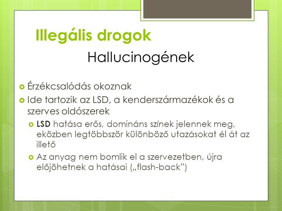 Illegális drogok Hallucinogének Érzékcsalódás okoznak