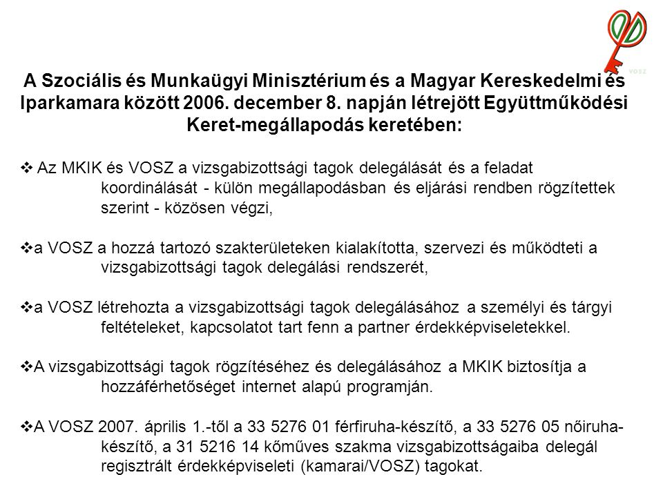 A Szociális és Munkaügyi Minisztérium és a Magyar Kereskedelmi és Iparkamara között 2006. december 8. napján létrejött Együttműködési Keret-megállapodás keretében: