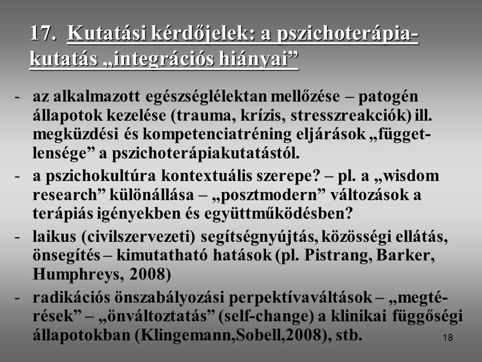 """17. Kutatási kérdőjelek: a pszichoterápia-kutatás """"integrációs hiányai"""
