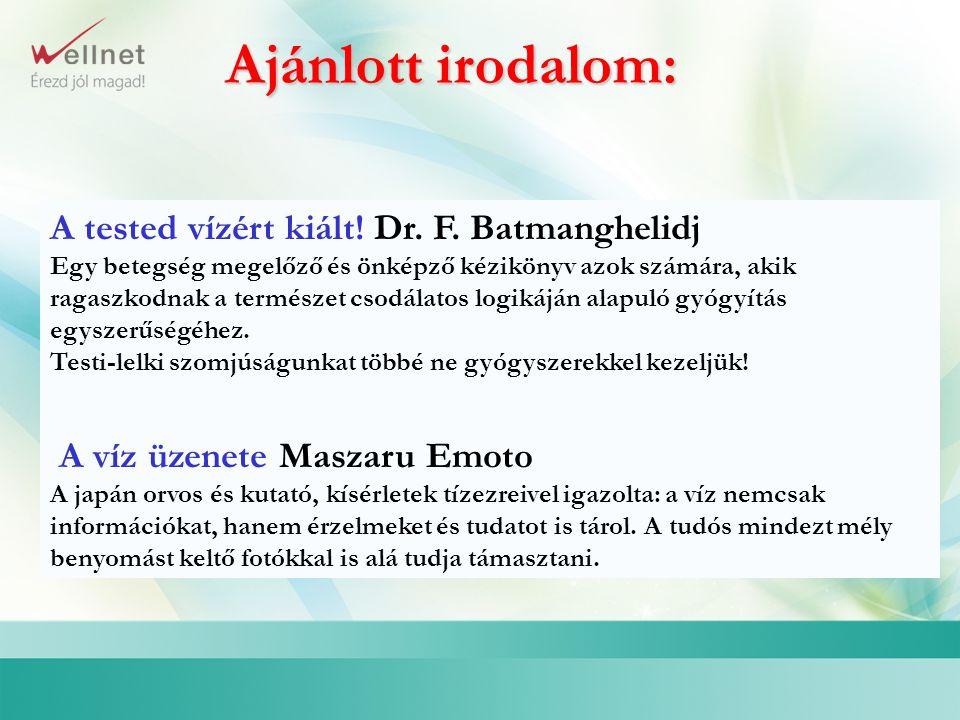 Ajánlott irodalom: A tested vízért kiált! Dr. F. Batmanghelidj