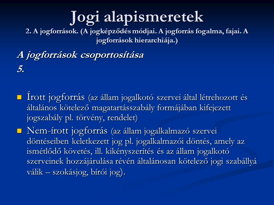 Jogi alapismeretek 2. A jogforrások. (A jogképződés módjai