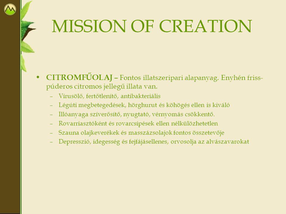 MISSION OF CREATION CITROMFŰOLAJ – Fontos illatszeripari alapanyag. Enyhén friss-púderos citromos jellegű illata van.