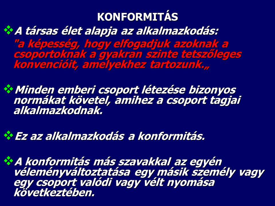 KONFORMITÁS A társas élet alapja az alkalmazkodás: