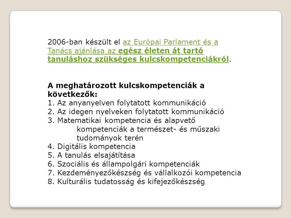 2006-ban készült el az Európai Parlament és a Tanács ajánlása az egész életen át tartó tanuláshoz szükséges kulcskompetenciákról.