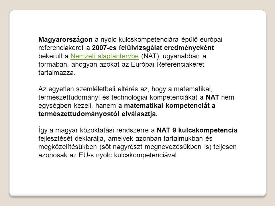 Magyarországon a nyolc kulcskompetenciára épülő európai referenciakeret a 2007-es felülvizsgálat eredményeként bekerült a Nemzeti alaptantervbe (NAT), ugyanabban a formában, ahogyan azokat az Európai Referenciakeret tartalmazza.