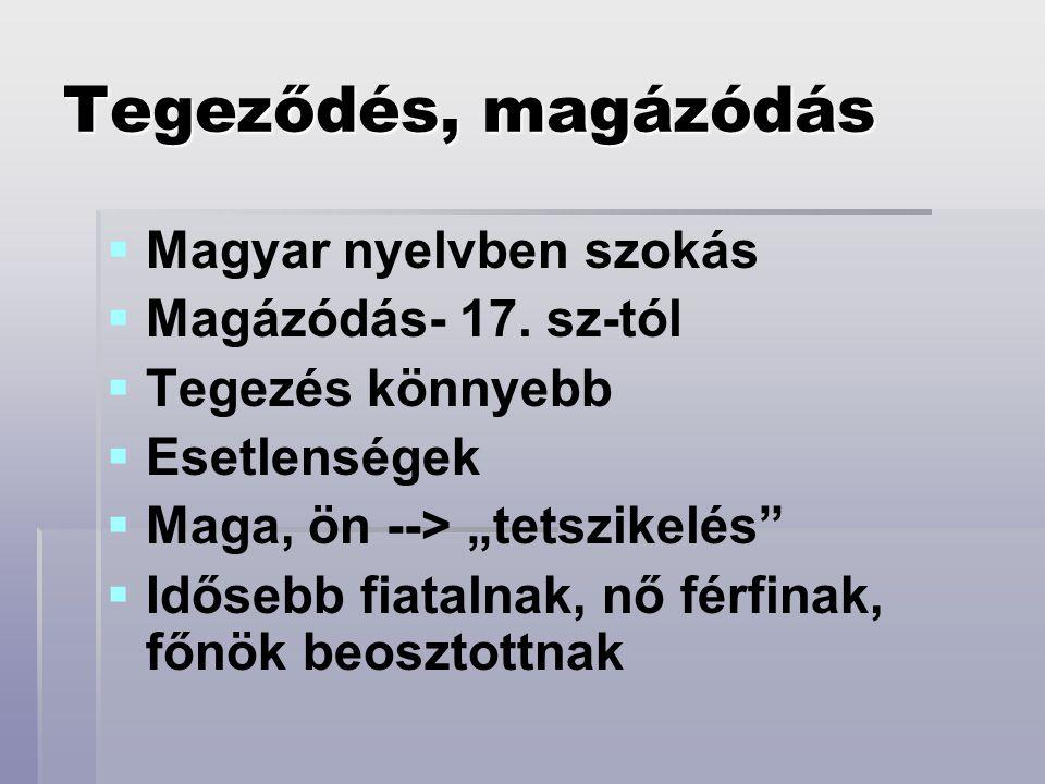Tegeződés, magázódás Magyar nyelvben szokás Magázódás- 17. sz-tól