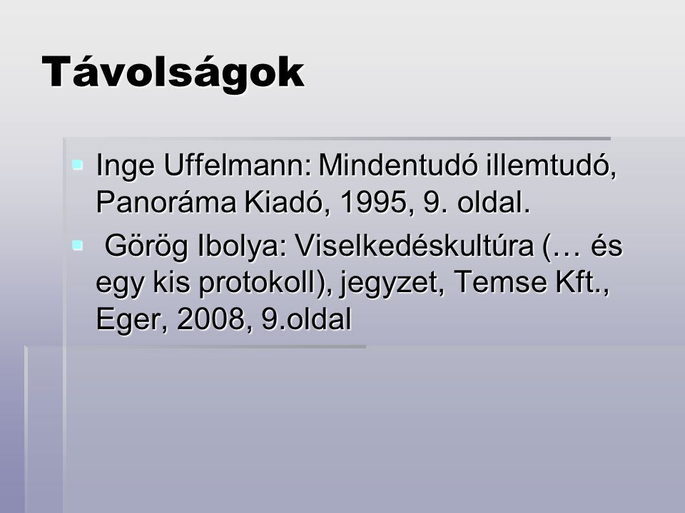 Távolságok Inge Uffelmann: Mindentudó illemtudó, Panoráma Kiadó, 1995, 9. oldal.