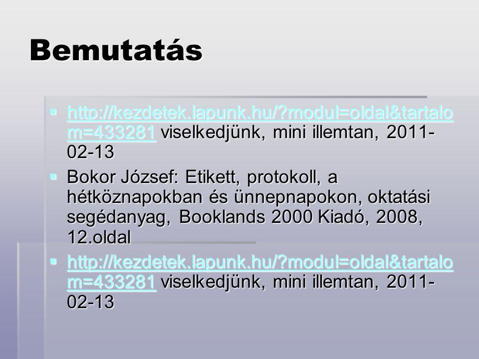 Bemutatás http://kezdetek.lapunk.hu/ modul=oldal&tartalom=433281 viselkedjünk, mini illemtan, 2011-02-13.