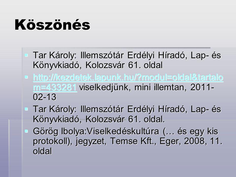 Köszönés Tar Károly: Illemszótár Erdélyi Híradó, Lap- és Könyvkiadó, Kolozsvár 61. oldal.