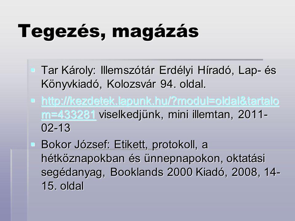 Tegezés, magázás Tar Károly: Illemszótár Erdélyi Híradó, Lap- és Könyvkiadó, Kolozsvár 94. oldal.