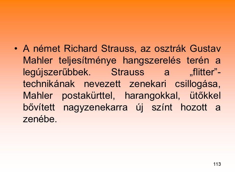 """A német Richard Strauss, az osztrák Gustav Mahler teljesítménye hangszerelés terén a legújszerűbbek. Strauss a """"flitter -technikának nevezett zenekari csillogása, Mahler postakürttel, harangokkal, ütőkkel bővített nagyzenekarra új színt hozott a zenébe."""